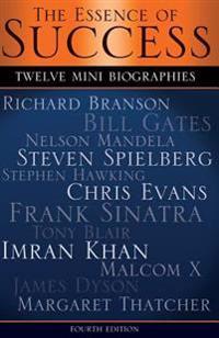 The Essence of Success: 12 Mini Biographies: Richard Branson Bill Gates Nelson Mandela Steven Spielberg Stephen Hawking Chris Evans Frank Sina