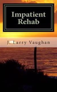 Impatient Rehab: A Short Book on a Long Walk