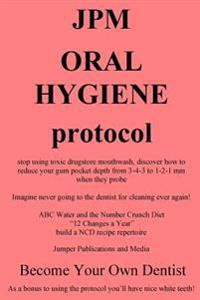 Jpm Oral Hygiene Protocol: Stop Using Toxic Drugstore Mouthwash, Discover How to Reduce Your Gum Pocket Depth from 3-4-3 to 1-2-1 MM When They Pr
