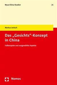 Das 'Gesichts'-Konzept in China: Fallbeispiele Und Ausgewahlte Aspekte