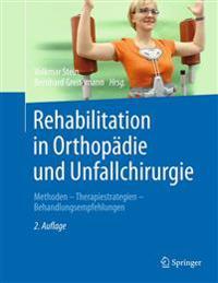 Rehabilitation in Orthopadie Und Unfallchirurgie: Methoden - Therapiestrategien - Behandlungsempfehlungen