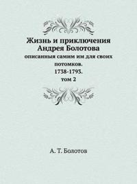 Zhizn I Priklyucheniya Andreya Bolotova Opisannyya Samim Im Dlya Svoih Potomkov. 1738-1793. Tom 2