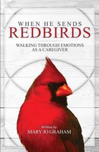 When He Sends Redbirds: Walking Through Emotions as a Caregiver