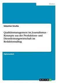 Qualitatsmanagement Im Journalismus - Konzepte Aus Der Produktions- Und Dienstleistungswirtschaft Im Redaktionsalltag