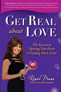 Get Real about Love: The Secrets to Opening Your Heart & Finding True Love