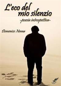 """""""L'Eco Del Mio Silenzio"""" (Poesia Introspettiva)"""