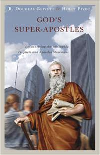 God's Super-Apostles: Encountering the Worldwide Prophets and Apostles Movement