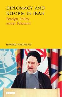 Diplomacy and Reform in Iran: Foreign Policy Under Khatami