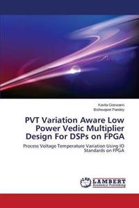 Pvt Variation Aware Low Power Vedic Multiplier Design for Dsps on FPGA