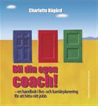 Bli din egen coach! : en handbok i livs- och karriärplanering för att hitta rätt jobb