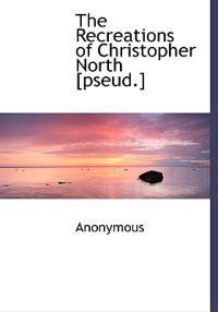 The Recreations of Christopher North [Pseud.]