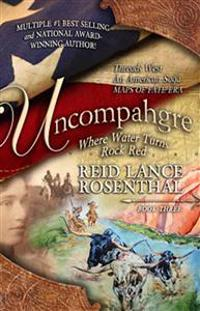 Uncompahgre: Where Water Turns Rock Red (Threads West, an American Saga Book 3)