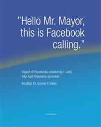 """Hello Mr. Mayor, this is Facebook calling"" : vägen till Facebooks etablering i Luleå, från Karl Petersens synvinkel"