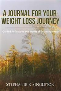 A Journal for Your Weight Loss Journey: Guided Reflections and Words of Encouragement