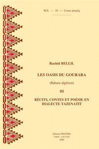 Les Oasis Du Gourara (Sahara Algerien) III. Recits, Contes Et Poesie, En Dialecte Tazenatit