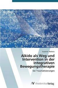 Aikido ALS Weg Und Intervention in Der Integrativen Bewegungstherapie