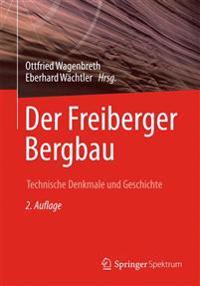 Der Freiberger Bergbau: Technische Denkmale Und Geschichte
