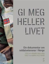 Gi meg heller livet; ein dokumentar om soldatveteranar i Norge