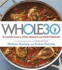 Whole 30 - the official 30-day guide to total health and food freedom