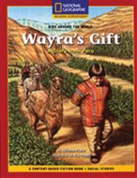Content-Based Chapter Books Fiction (Social Studies: Kids Around the World): Wayra's Gift: A Story from Peru