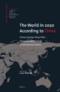 The World in 2020 According to China: Chinese Foreign Policy Elites Discuss Emerging Trends in International Politics