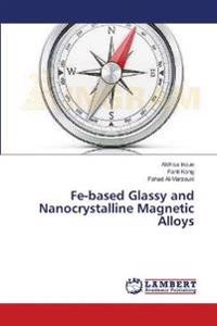 Fe-Based Glassy and Nanocrystalline Magnetic Alloys