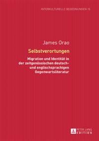 Selbstverortungen: Migration Und Identitaet in Der Zeitgenoessischen Deutsch- Und Englischsprachigen Gegenwartsliteratur