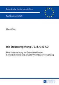 Die Steuerumgehung I. S. D. § 42 Ao: Eine Untersuchung Im Grenzbereich Von Gewerbebetrieb Und Privater Vermoegensverwaltung