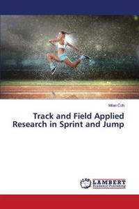 Track and Field Applied Research in Sprint and Jump