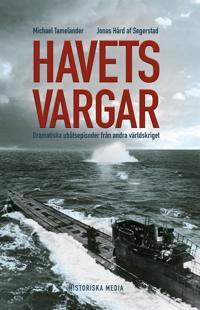 Havets vargar : dramatiska ubåtsepisoder under andra världskriget