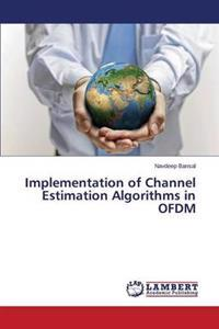 Implementation of Channel Estimation Algorithms in Ofdm