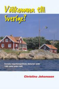 Välkomna till Sverige? Svenska migrationspolitiska diskurser under 1900-talets andra hälft