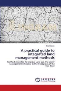A Practical Guide to Integrated Land Management Methods