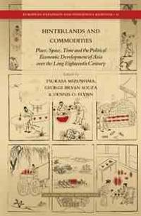 Hinterlands and Commodities: Place, Space, Time and the Political Economic Development of Asia Over the Long Eighteenth Century