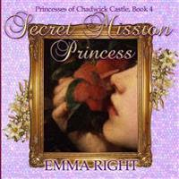 Secret Mission Princess: Princesses of Chadwick Castle Adventures Series