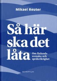 Så här ska det låta : om finlandssvenska och språkriktighet