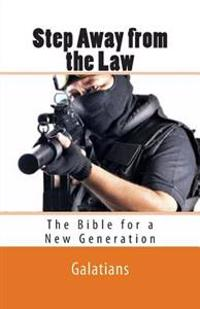 Step Away from the Law: Galatians - The Bible for a New Generation