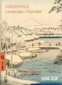 Hiroshige: Landscape, Cityscape