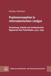 Psalmenrezeption in Reformatorischem Liedgut: Entstehung, Gestalt Und Konfessionelle Eigenarten Des Psalmliedes, 1523-1650