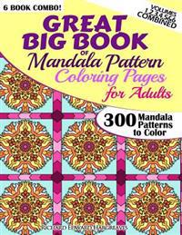 Great Big Book of Mandala Pattern Coloring Pages for Adults - 300 Mandalas Patterns to Color - Vol. 1,2,3,4,5 & 6 Combined: 6 Books Combo of Mandala P