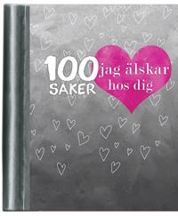 100 saker jag älskar hos dig