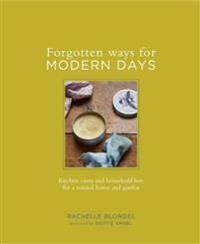 Forgotten Ways for Modern Days: Kitchen cures and household lore for a natural home and garden Foreward by Dottie Angel