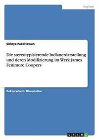 Die Stereotypisierende Indianerdarstellung Und Deren Modifizierung Im Werk James Fenimore Coopers