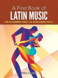 A First Book of Latin Music: For the Beginning Pianist with Downloadable Mp3s
