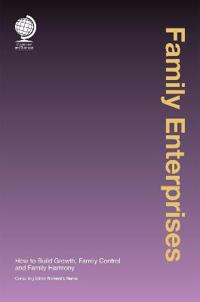 Family Enterprises: How to Build Growth, Family Control and Family Harmony