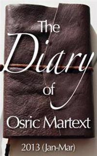 The Diary of Osric Martext 2013 (Jan-Mar)