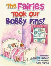 The Fairies Took Our Bobby Pins!