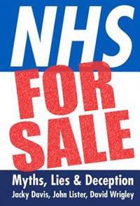 Nhs for Sale: Myths, Lies & Deception