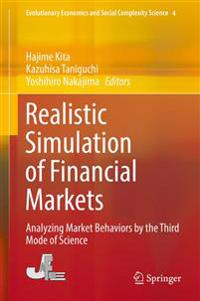 Realistic Simulation of Financial Markets: Analyzing Market Behaviors by the Third Mode of Science