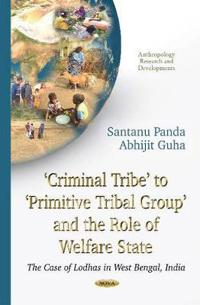 Criminal Tribe to Primitive Tribal Group and the Role of Welfare State